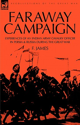 Faraway Campaign: Experiences of an Indian Army Cavalry Officer in Persia & Russia During the Great War Cover Image