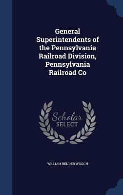 General Superintendents of the Pennsylvania Railroad Division, Pennsylvania Railroad Co Cover Image