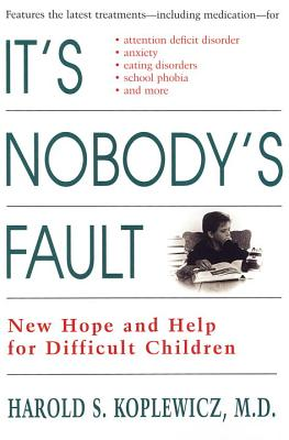 It's Nobody's Fault: New Hope and Help for Difficult Children and Their Parents Cover Image
