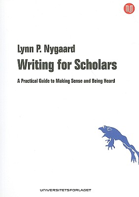 Writing for Scholars: A Practical Guide to Making Sense and Being Heard Cover Image