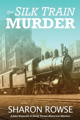 The Silk Train Murder: A John Granville & Emily Turner Historical Mystery Cover Image