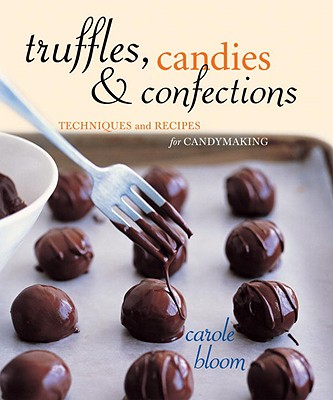 Truffles, Candies, and Confections: Techniques and Recipes for Candymaking Cover Image