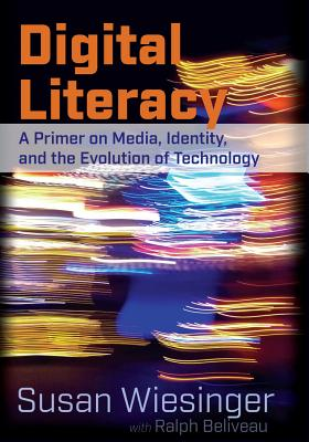Digital Literacy; A Primer on Media, Identity, and the Evolution of Technology Cover Image
