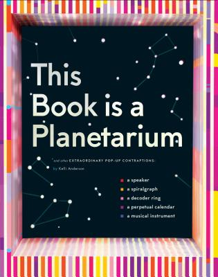 This Book Is a Planetarium: And Other Extraordinary Pop-Up Contraptions (Popup Book for Kids and Adults, Interactive Planetarium Book, Cool Books for Adults) Cover Image