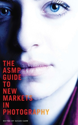The ASMP Guide to New Markets in Photography Cover Image