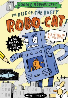Doodle Adventures: The Rise of the Rusty Robo-Cat by Mike Lowery