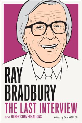 Ray Bradbury: The Last Interview: And other Conversations (The Last Interview Series) Cover Image