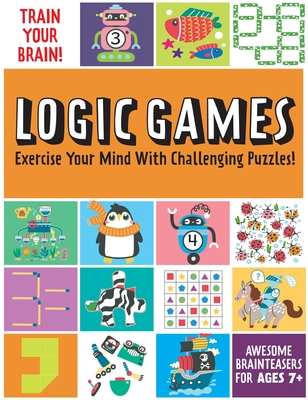Train Your Brain: Logic Games: (Brain Teasers for Kids, Math Skills, Activity Books for Kids Ages 7+)  Cover Image