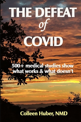 The Defeat of COVID: 500+ medical studies show what works & what doesn't Cover Image