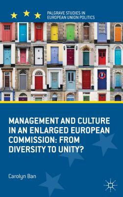 Management and Culture in an Enlarged European Commission: From Diversity to Unity? (Palgrave Studies in European Union Politics) Cover Image