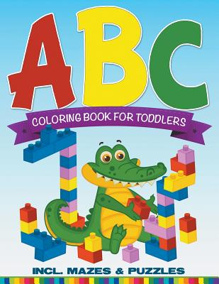 ABC Coloring Book For Toddlers incl. Mazes & Puzzles Cover Image