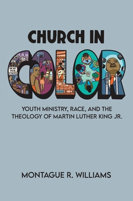 Church in Color: Youth Ministry, Race, and the Theology of Martin Luther King Jr. Cover Image