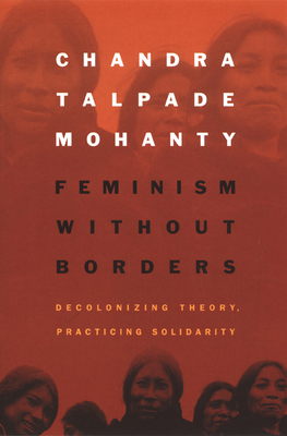 Feminism Without Borders: Decolonizing Theory, Practicing Solidarity Cover Image