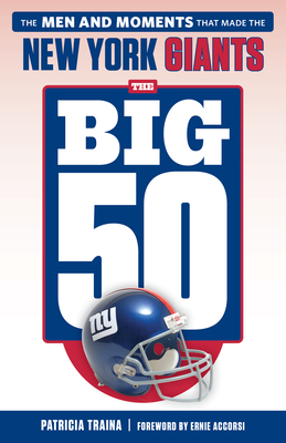 The Big 50: New York Giants: The Men and Moments that Made the New York Giants Cover Image