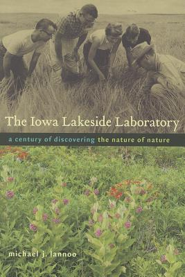 The Iowa Lakeside Laboratory: A Century of Discovering the Nature of Nature (Bur Oak Book) Cover Image