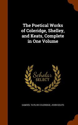 Cover for The Poetical Works of Coleridge, Shelley, and Keats, Complete in One Volume