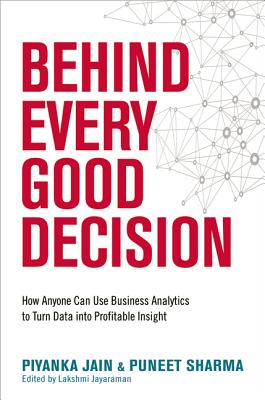 Behind Every Good Decision: How Anyone Can Use Business Analytics to Turn Data Into Profitable Insight Cover Image