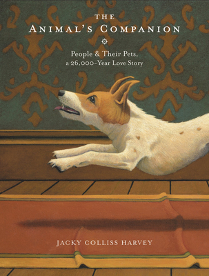 The Animal's Companion: People & Their Pets, a 26,000-Year Love Story Cover Image