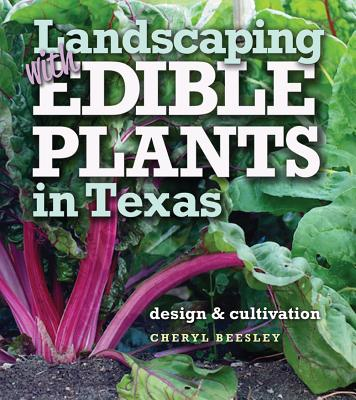 Landscaping with Edible Plants in Texas: Design and Cultivation (Louise Lindsey Merrick Natural Environment Series #48) Cover Image
