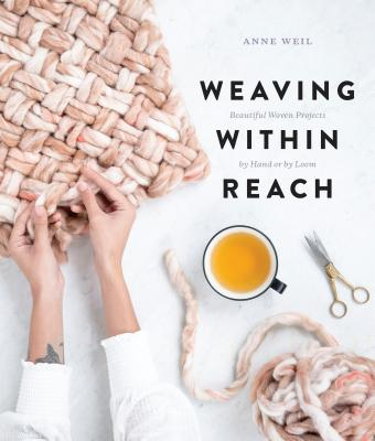 Weaving Within Reach: Beautiful Woven Projects by Hand or by Loom Cover Image