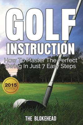 Golf Instruction: How To Master The Perfect Swing In Just 7 Easy Steps Cover Image