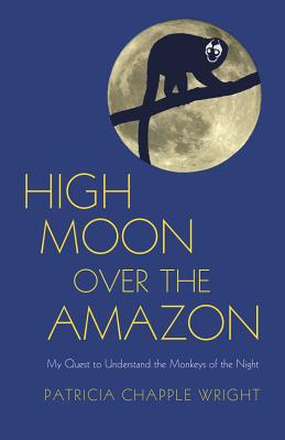 High Moon Over the Amazon: My Quest to Understand the Monkeys of the Night Cover Image