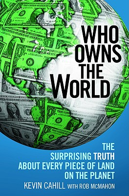 Who Owns the World: The Surprising Truth About Every Piece of Land on the Planet Cover Image