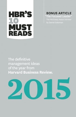 Hbr's 10 Must Reads 2015: The Definitive Management Ideas of the Year from Harvard Business Review (with Bonus McKinsey Awarda-Winning Article