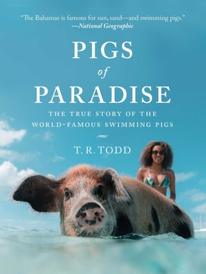 Pigs of Paradise: The True Story of the World-Famous Swimming Pigs Cover Image