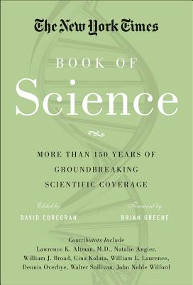 The New York Times Book of Science: More Than 150 Years of Groundbreaking Scientific Coverage Cover Image