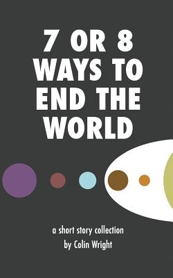 7 or 8 Ways to End the World Cover