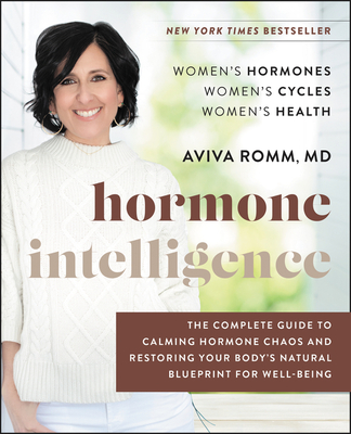 Hormone Intelligence: The Complete Guide to Calming Hormone Chaos and Restoring Your Body's Natural Blueprint for Well-Being Cover Image
