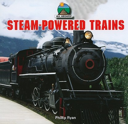 Steam-Powered Trains (All Aboard!) Cover Image