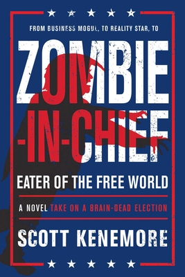 Zombie-In-Chief: Eater of the Free World: A Novel Take on a Brain-Dead Election Cover Image