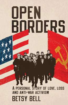 Open Borders: A Personal Story of Love, Loss, and Anti-War Activism Cover Image
