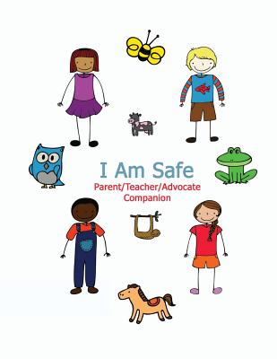 I Am Safe - Parent/Teacher/Advocate Companion: Training Children to Recognize & Avoid Sexual Abuse in a Positive Setting Cover Image