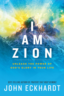 I Am Zion: Unleash the Power of God's Glory in Your Life Cover Image