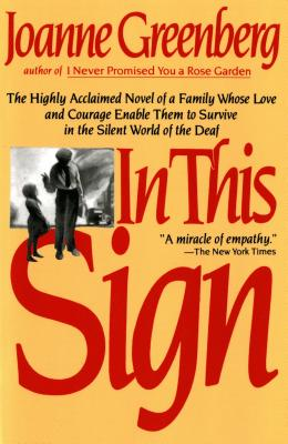 In This Sign: The Highly Acclaimed Novel of a Family Whose Love and Courage Enable Them to Survive in the Silent World of the Deaf Cover Image