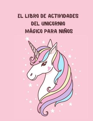 El libro de actividades del unicornio mágico para niños: un libro de ejercicios para niños divertido y educativo para colorear unicornios, cómo dibuja Cover Image