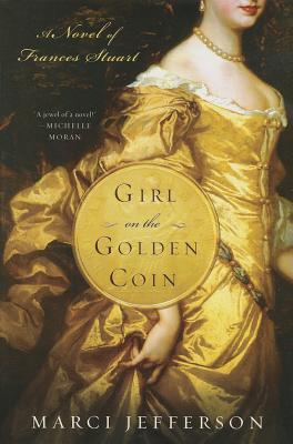 Girl on the Golden Coin: A Novel of Frances Stuart Cover Image