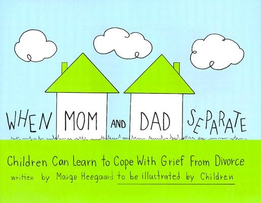 When Mom and Dad Separate: Children Can Learn to Cope with Grief from Divorce (Drawing Out Feelings) Cover Image