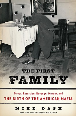 The First Family: Terror, Extortion, Revenge, Murder, and the Birth of the American Mafia Cover Image