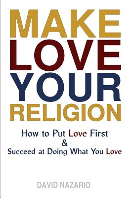 Make Love Your Religion: How to Put Love First & Succeed at Doing What You Love Cover Image