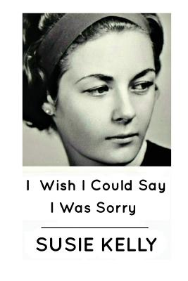 I Wish I Could Say I Was Sorry Cover Image