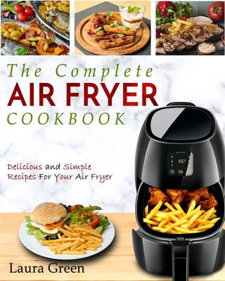 Air Fryer Cookbook: The Complete Air Fryer Cookbook - Delicious and Simple Recipes For Your Air Fryer Cover Image