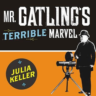 Cover for Mr. Gatling's Terrible Marvel Lib/E