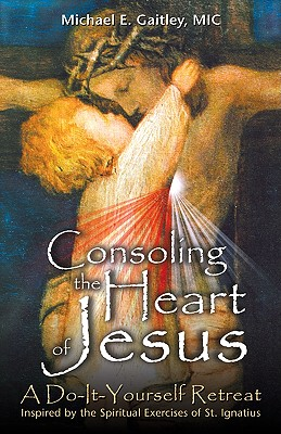 Consoling the Heart of Jesus: A Do-It-Yourself Retreat Cover Image
