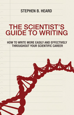 The Scientist's Guide to Writing: How to Write More Easily and Effectively Throughout Your Scientific Career Cover Image