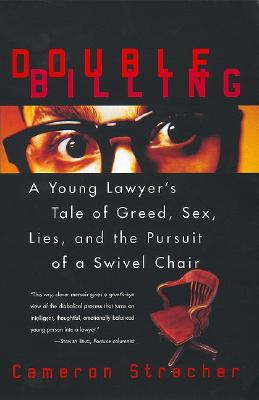 Double Billing: A Young Lawyer's Tale of Greed, Sex, Lies, and the Pursuit of a Swivel Chair Cover Image