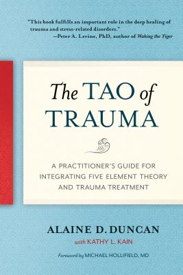 The Tao of Trauma: A Practitioner's Guide for Integrating Five Element Theory and Trauma Treatment Cover Image